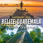 Overland Tips: Belize Guatemala Border Crossing travel, central-america