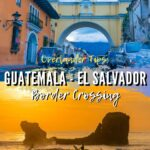 Overland Tips: Guatemala El Salvador Border Crossing travel, central-america