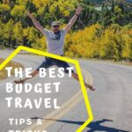 Budget Travel Tips and Tricks: The Ultimate Guide from A-to-Z