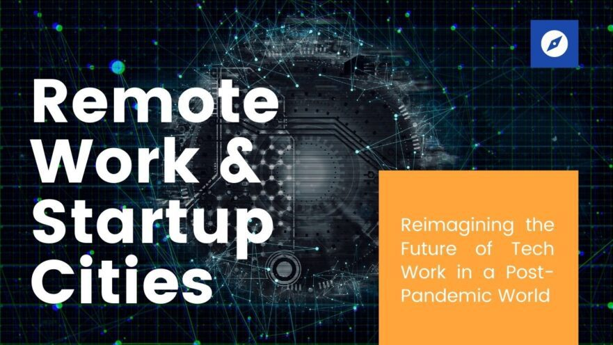 Reimagining Remote Work & Startup Cities in a Post-Pandemic World